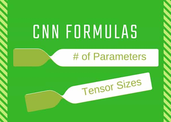 CNN Formulas : Number of Parameters and Tensor Sizes