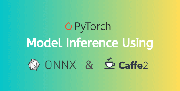 PyTorch Model Inference using ONNX and Caffe2
