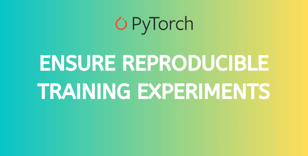 Ensuring training reproducibility in PyTorch