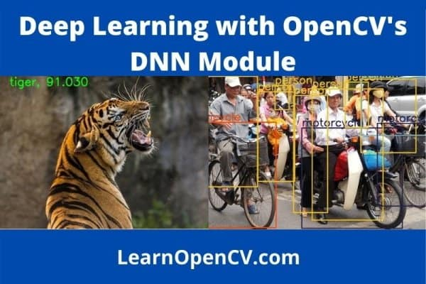Deep Learning with OpenCV DNN Module: A Definitive Guide